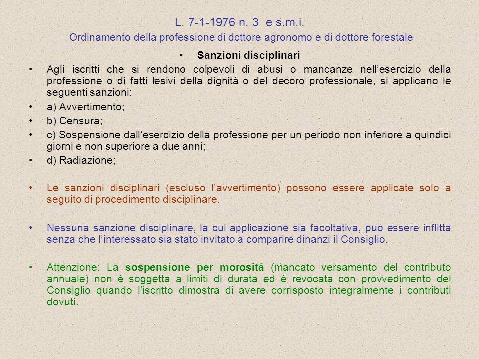 L. 7-1-1976 n. 3 e s.m.i. Ordinamento della professione di dottore agronomo e di dottore forestale Sanzioni disciplinari Agli iscritti che si rendono