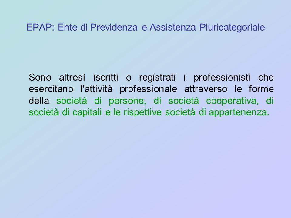 EPAP: Ente di Previdenza e Assistenza Pluricategoriale Sono altresì iscritti o registrati i professionisti che esercitano l'attività professionale att