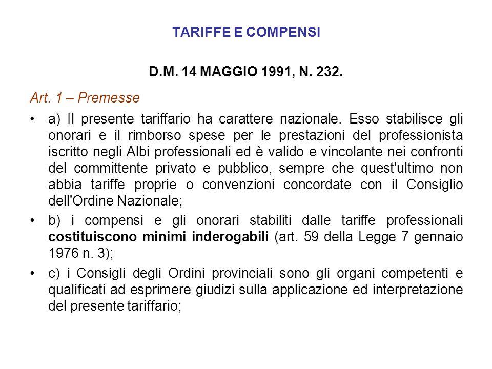TARIFFE E COMPENSI D.M. 14 MAGGIO 1991, N. 232. Art. 1 – Premesse a) Il presente tariffario ha carattere nazionale. Esso stabilisce gli onorari e il r