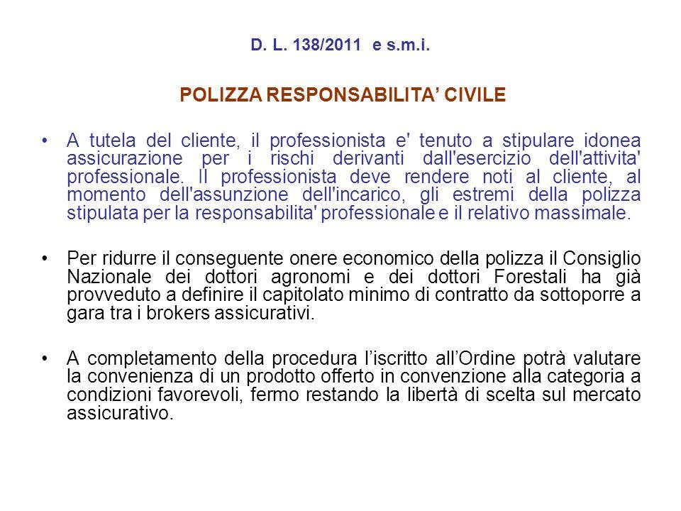 D. L. 138/2011 e s.m.i. POLIZZA RESPONSABILITA CIVILE A tutela del cliente, il professionista e' tenuto a stipulare idonea assicurazione per i rischi