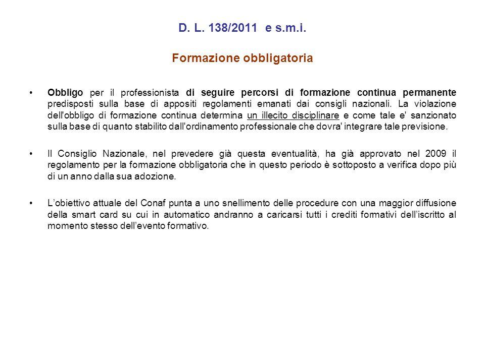 D. L. 138/2011 e s.m.i. Formazione obbligatoria Obbligo per il professionista di seguire percorsi di formazione continua permanente predisposti sulla