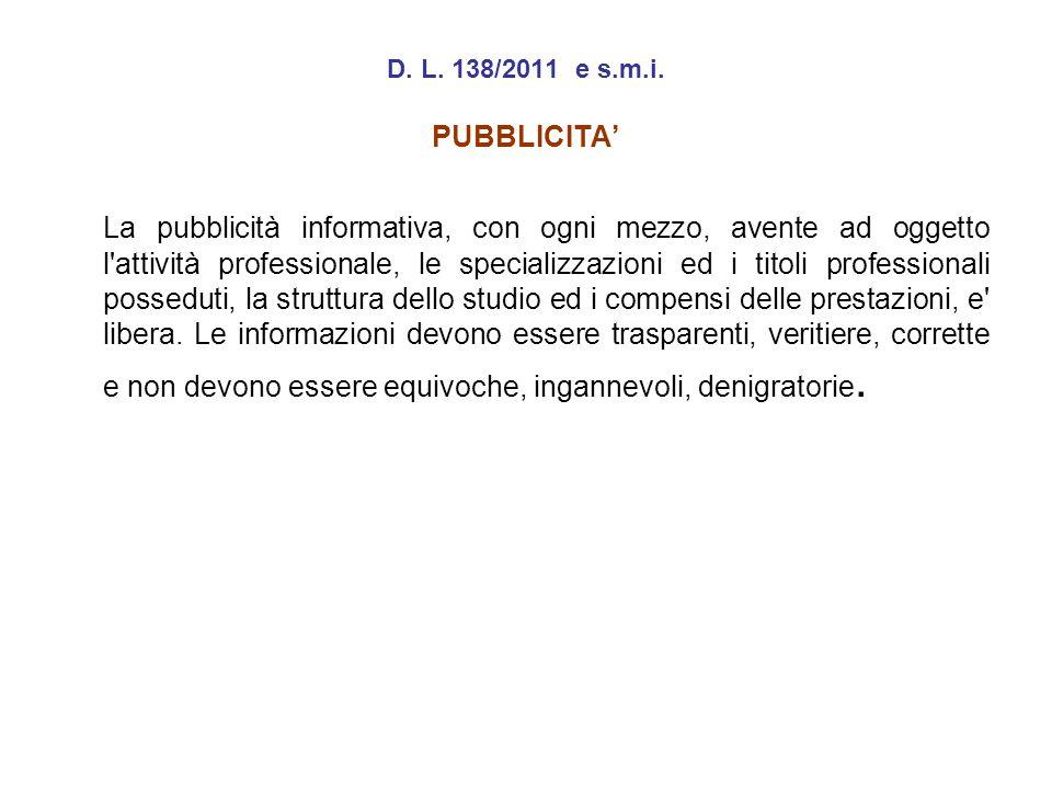 D. L. 138/2011 e s.m.i. PUBBLICITA La pubblicità informativa, con ogni mezzo, avente ad oggetto l'attività professionale, le specializzazioni ed i tit
