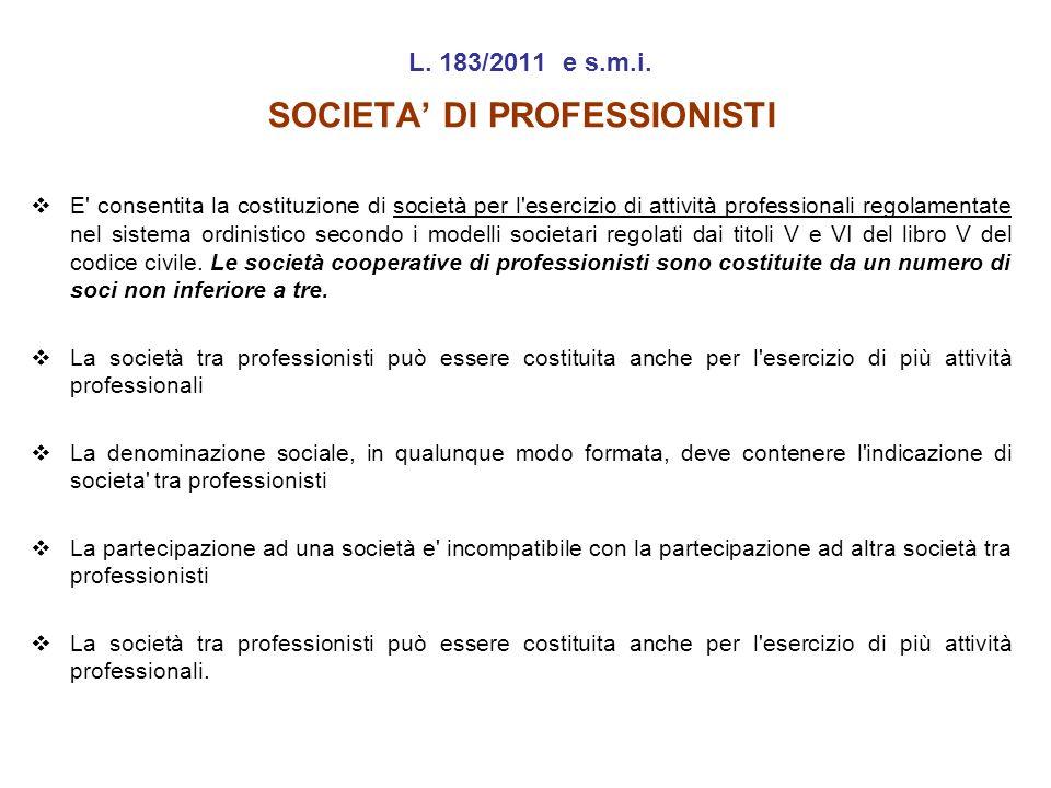 L. 183/2011 e s.m.i. SOCIETA DI PROFESSIONISTI E' consentita la costituzione di società per l'esercizio di attività professionali regolamentate nel si