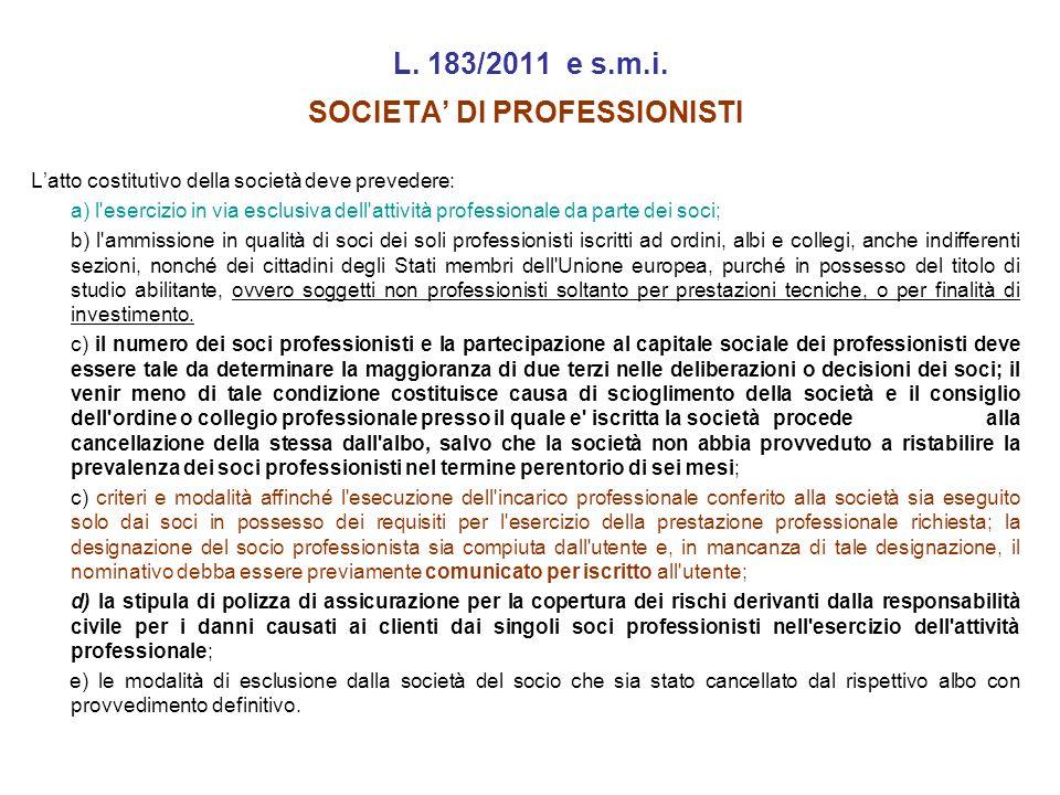 L. 183/2011 e s.m.i. SOCIETA DI PROFESSIONISTI Latto costitutivo della società deve prevedere: a) l'esercizio in via esclusiva dell'attività professio