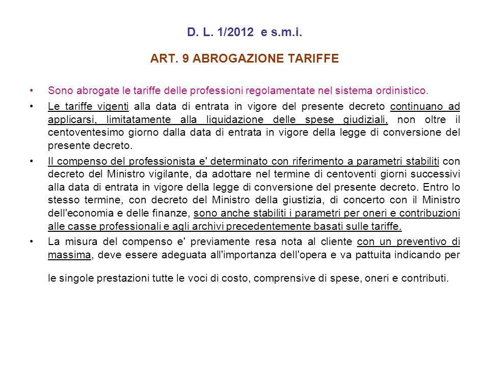 D. L. 1/2012 e s.m.i. ART. 9 ABROGAZIONE TARIFFE Sono abrogate le tariffe delle professioni regolamentate nel sistema ordinistico. Le tariffe vigenti