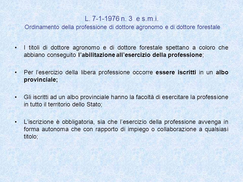 L. 7-1-1976 n. 3 e s.m.i. Ordinamento della professione di dottore agronomo e di dottore forestale I titoli di dottore agronomo e di dottore forestale