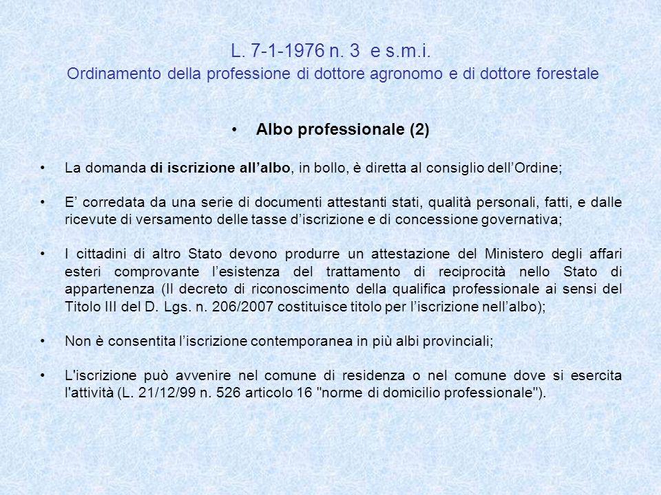 L. 7-1-1976 n. 3 e s.m.i. Ordinamento della professione di dottore agronomo e di dottore forestale Albo professionale (2) La domanda di iscrizione all