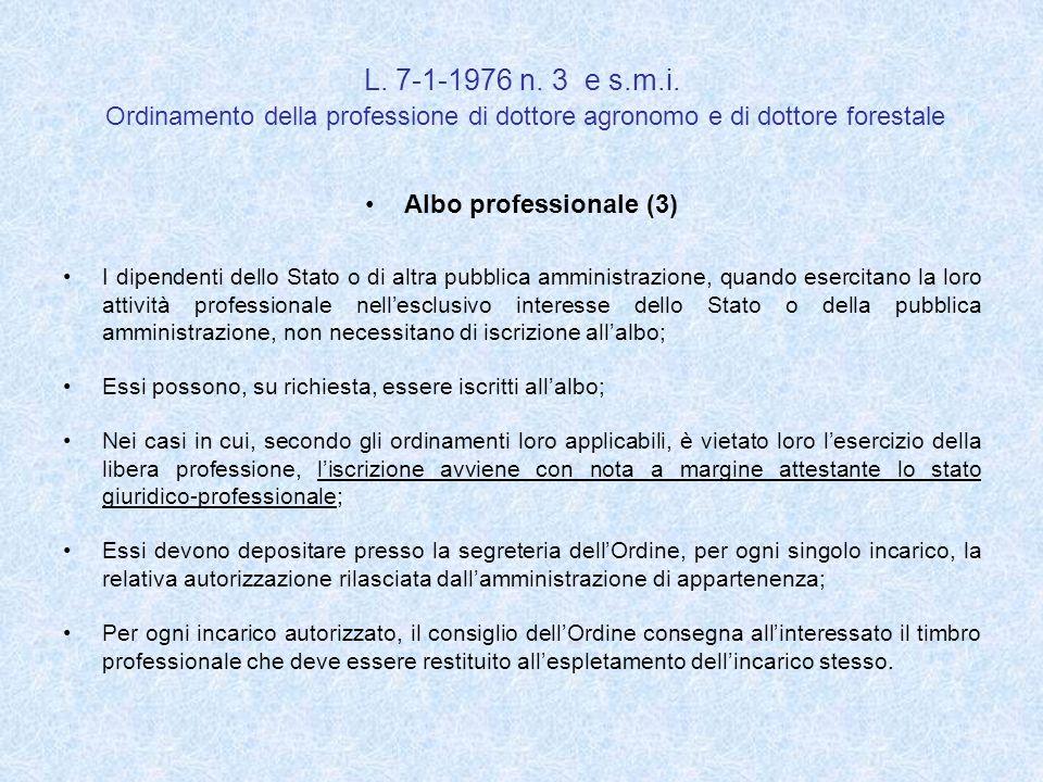 L. 7-1-1976 n. 3 e s.m.i. Ordinamento della professione di dottore agronomo e di dottore forestale Albo professionale (3) I dipendenti dello Stato o d