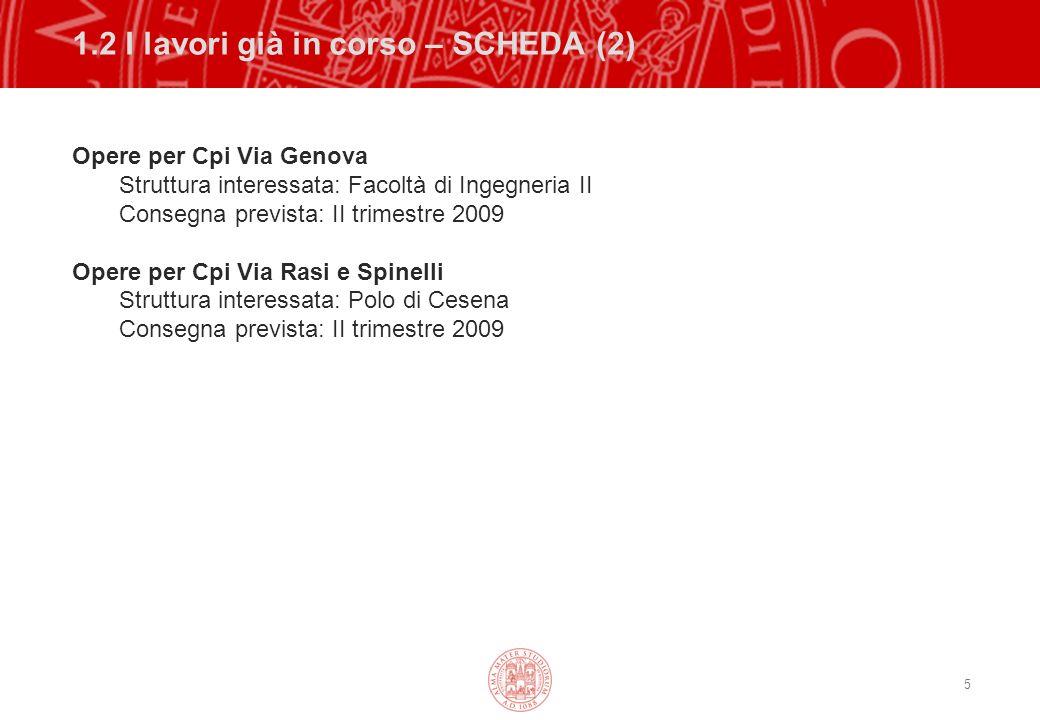 5 1.2 I lavori già in corso – SCHEDA (2) Opere per Cpi Via Genova Struttura interessata: Facoltà di Ingegneria II Consegna prevista: II trimestre 2009