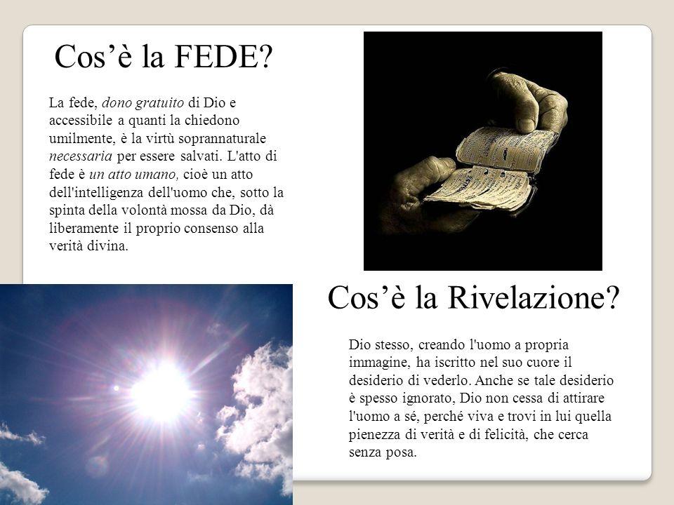 Cosè la FEDE? Cosè la Rivelazione? La fede, dono gratuito di Dio e accessibile a quanti la chiedono umilmente, è la virtù soprannaturale necessaria pe