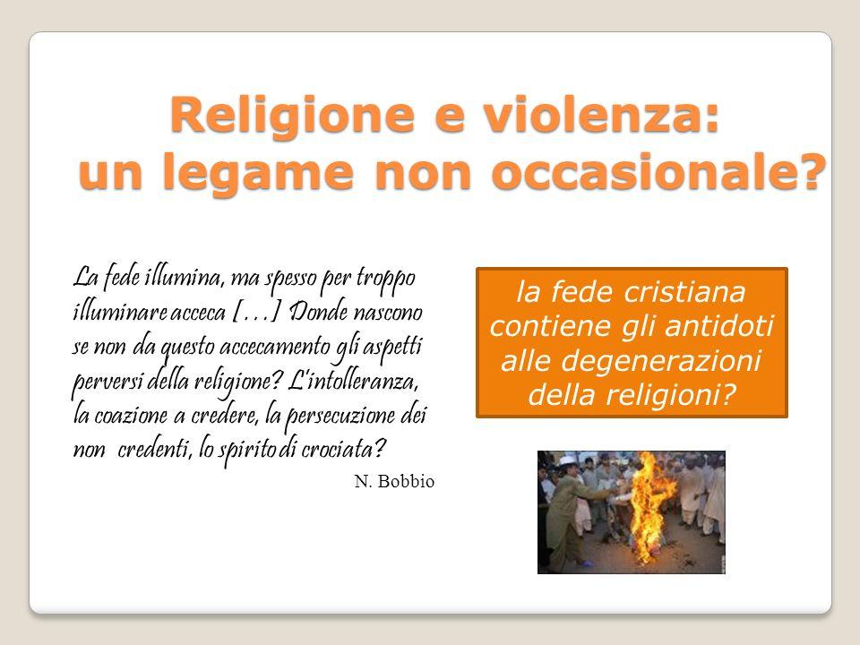 Religione e violenza: un legame non occasionale? La fede illumina, ma spesso per troppo illuminare acceca […] Donde nascono se non da questo accecamen