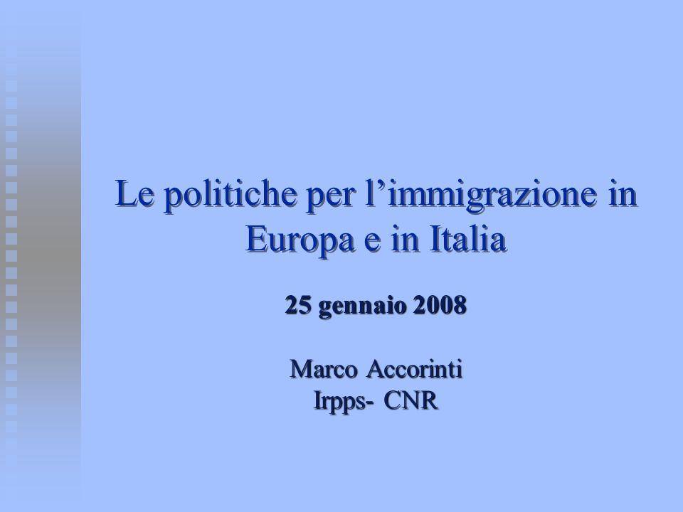 Le politiche per limmigrazione in Europa e in Italia 25 gennaio 2008 Marco Accorinti Irpps- CNR