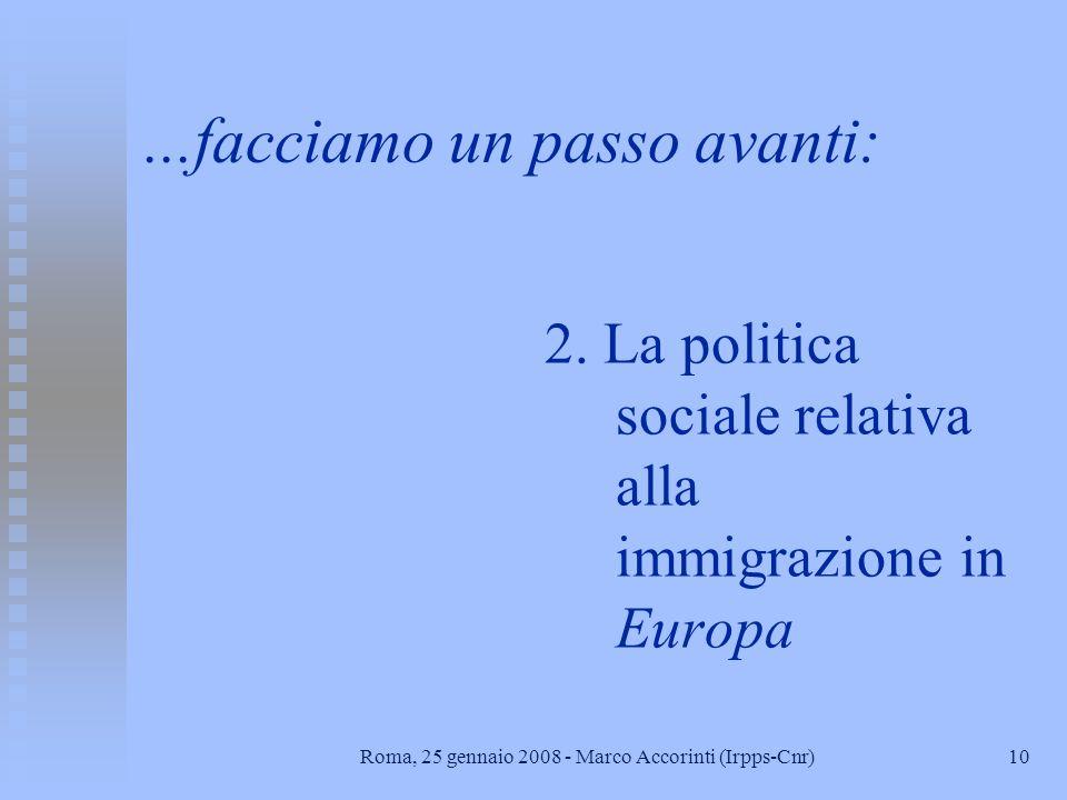 9Roma, 25 gennaio 2008 - Marco Accorinti (Irpps-Cnr) La politiche sociali per gli immigrati n Prestazioni monetarie: Previdenza e garanzia del reddito