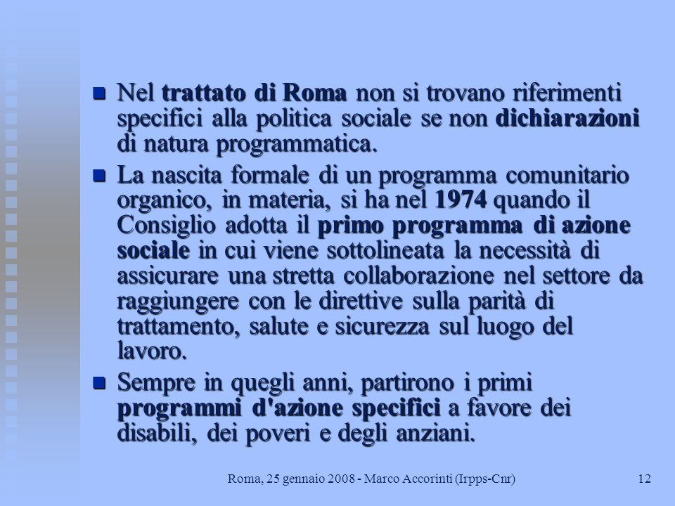 12Roma, 25 gennaio 2008 - Marco Accorinti (Irpps-Cnr) n Nel trattato di Roma non si trovano riferimenti specifici alla politica sociale se non dichiarazioni di natura programmatica.