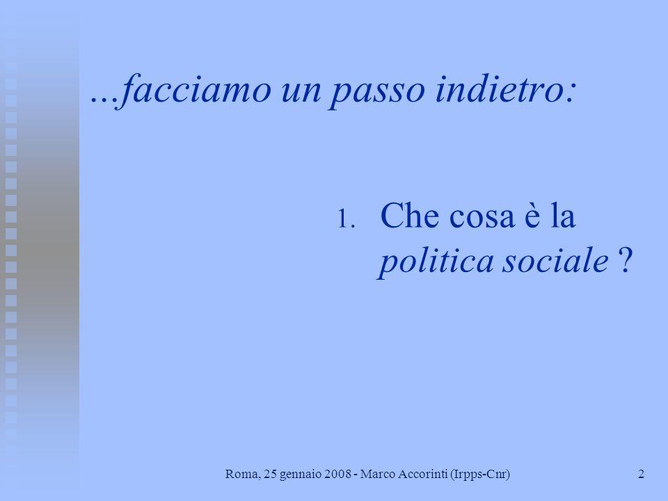 1Roma, 25 gennaio 2008 - Marco Accorinti (Irpps-Cnr) Articolazione dellintervento 1. Un passo indietro: SEME cosa è la politica sociale: i termini del