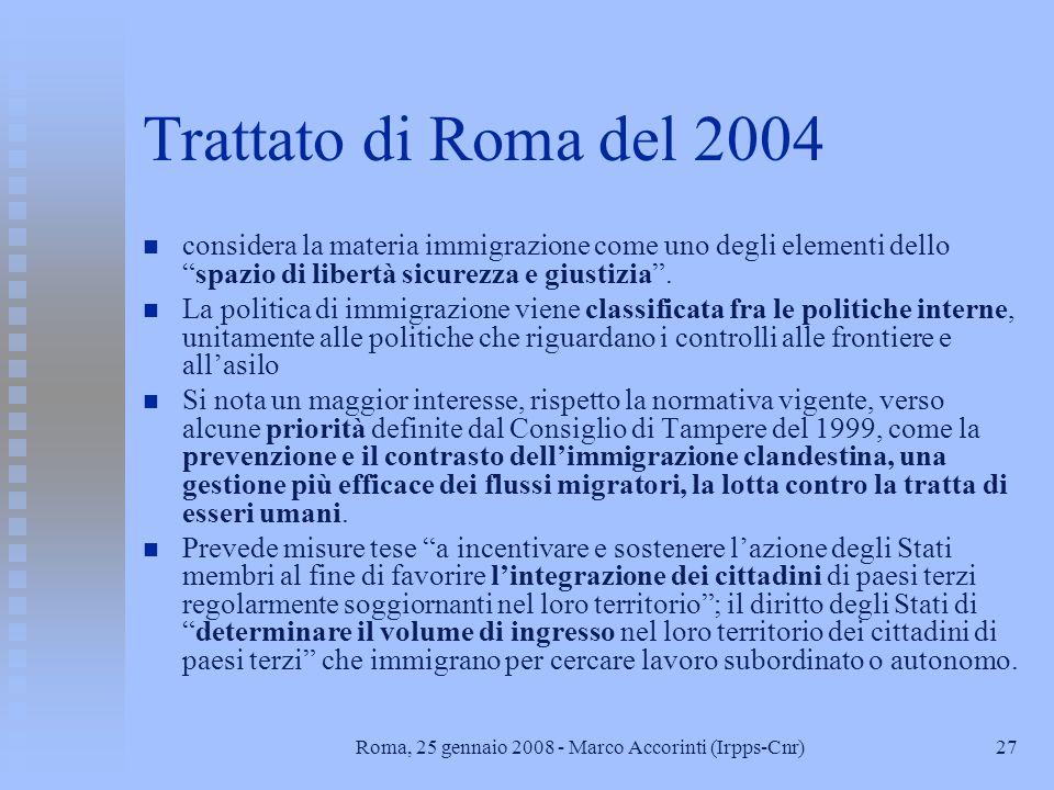 27Roma, 25 gennaio 2008 - Marco Accorinti (Irpps-Cnr) Trattato di Roma del 2004 n n considera la materia immigrazione come uno degli elementi dellospazio di libertà sicurezza e giustizia.