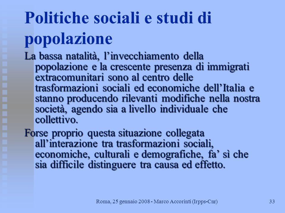 32Roma, 25 gennaio 2008 - Marco Accorinti (Irpps-Cnr) Le ricadute in termini di Policy n Le politiche sociali in Italia faticano u a cogliere e interp