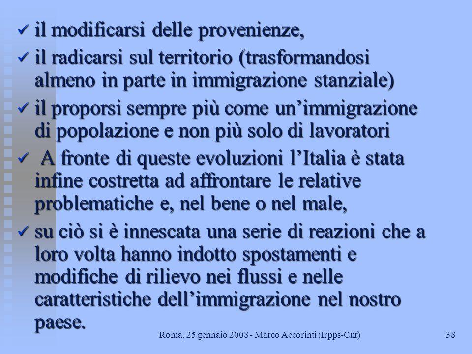 37Roma, 25 gennaio 2008 - Marco Accorinti (Irpps-Cnr) Le migrazioni in Italia: quadro sintetico n il fenomeno demografico che più caratterizza gli ann