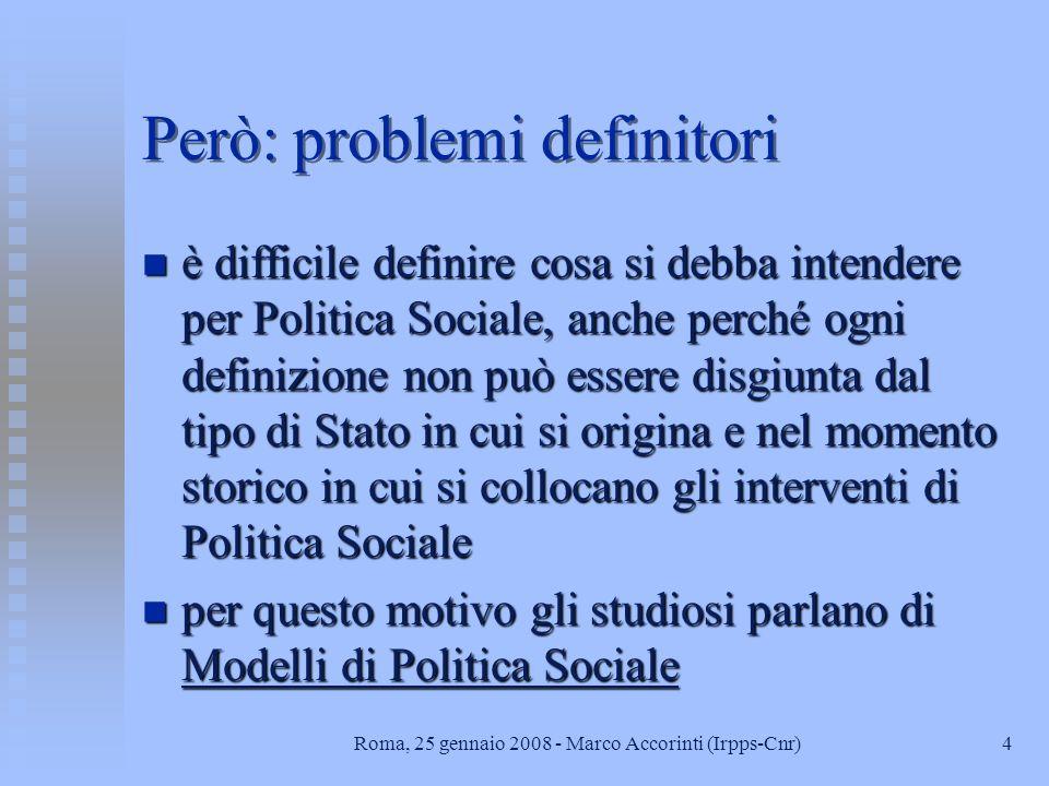 3Roma, 25 gennaio 2008 - Marco Accorinti (Irpps-Cnr) la politica sociale: Definizione n modello di organizzazione complessiva del rapporto tra Stato e