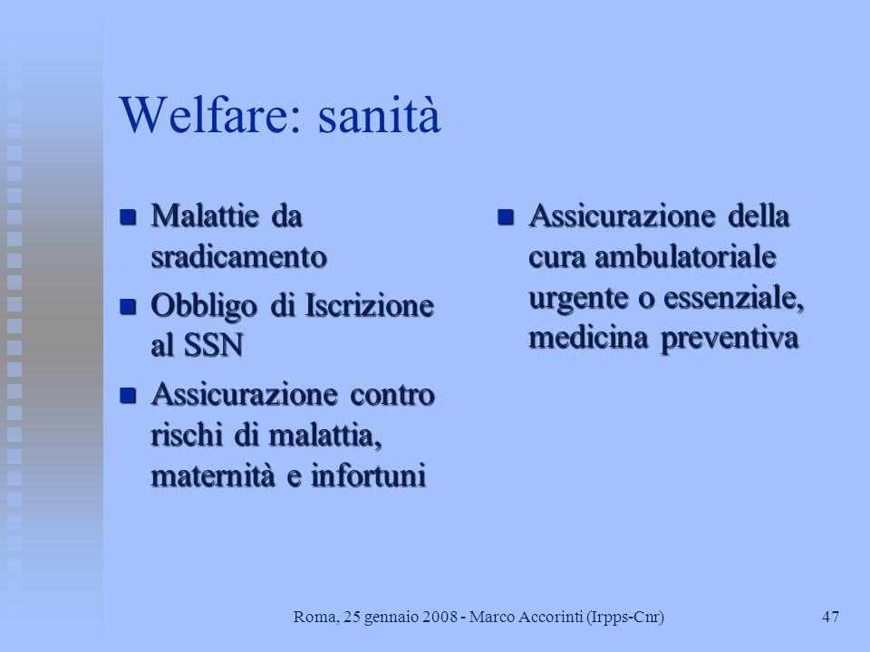 46Roma, 25 gennaio 2008 - Marco Accorinti (Irpps-Cnr) Welfare: previdenza n Ordinamento di tipo territoriale n Indennità di malattia e maternità, diso