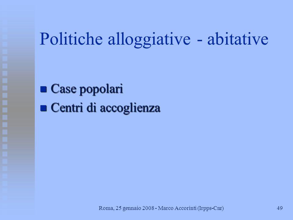 49Roma, 25 gennaio 2008 - Marco Accorinti (Irpps-Cnr) Politiche alloggiative - abitative n Case popolari n Centri di accoglienza