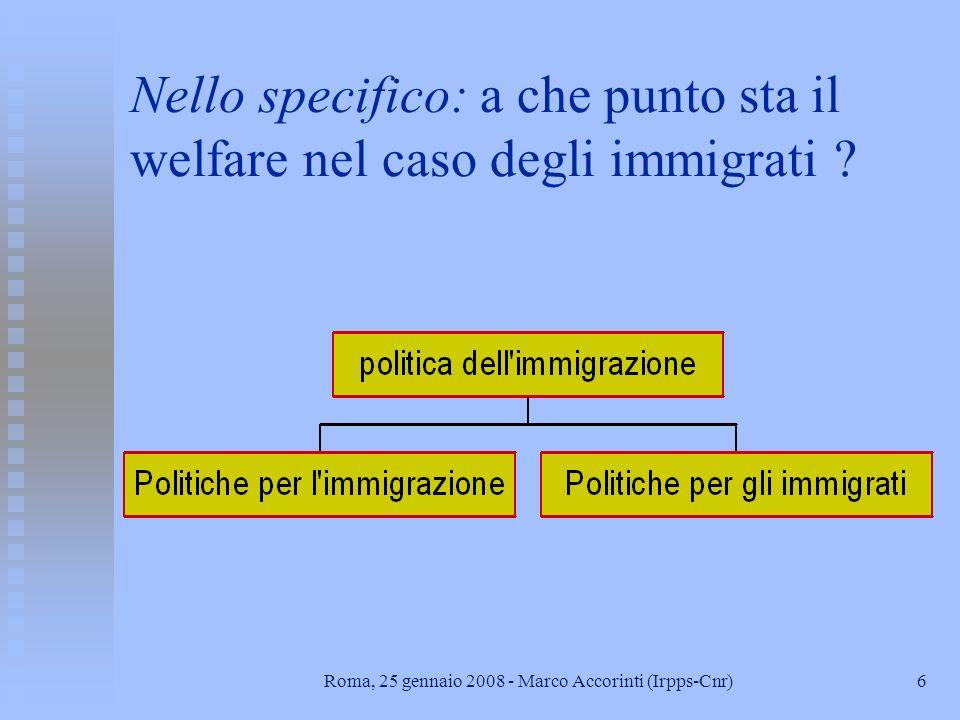 6Roma, 25 gennaio 2008 - Marco Accorinti (Irpps-Cnr) Nello specifico: a che punto sta il welfare nel caso degli immigrati ?