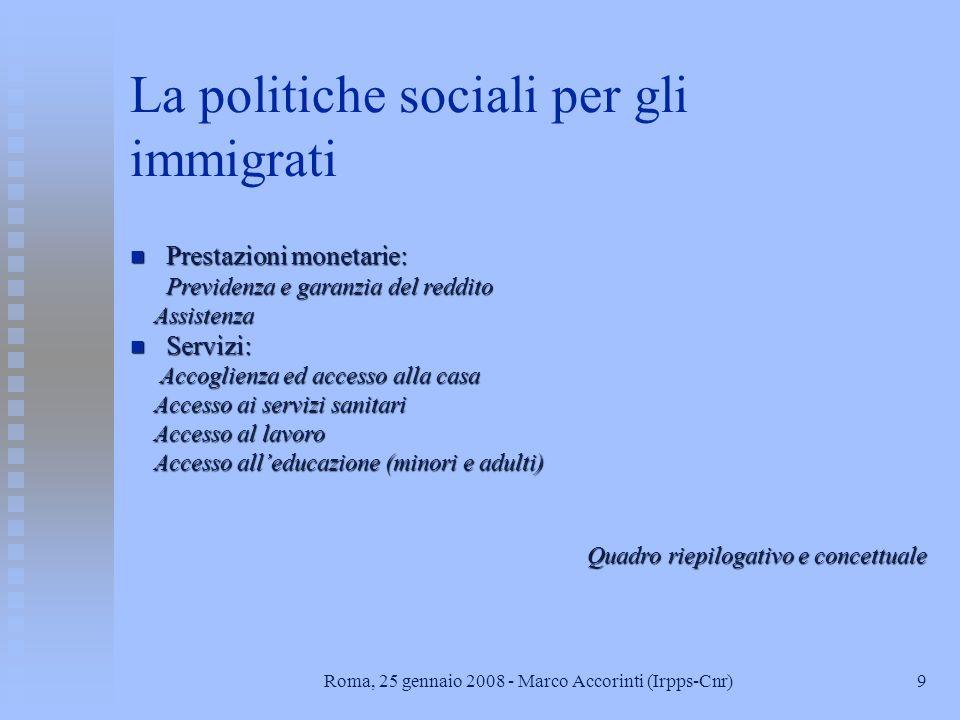 8Roma, 25 gennaio 2008 - Marco Accorinti (Irpps-Cnr) La politica per gli immigrati n Le politiche sociali n Le politiche di partecipazione e rappresen