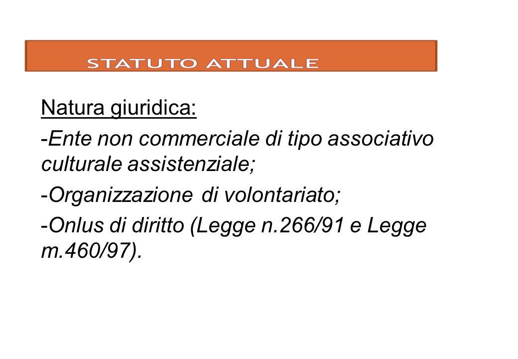 Natura giuridica: -Ente non commerciale di tipo associativo culturale assistenziale; -Organizzazione di volontariato; -Onlus di diritto (Legge n.266/9
