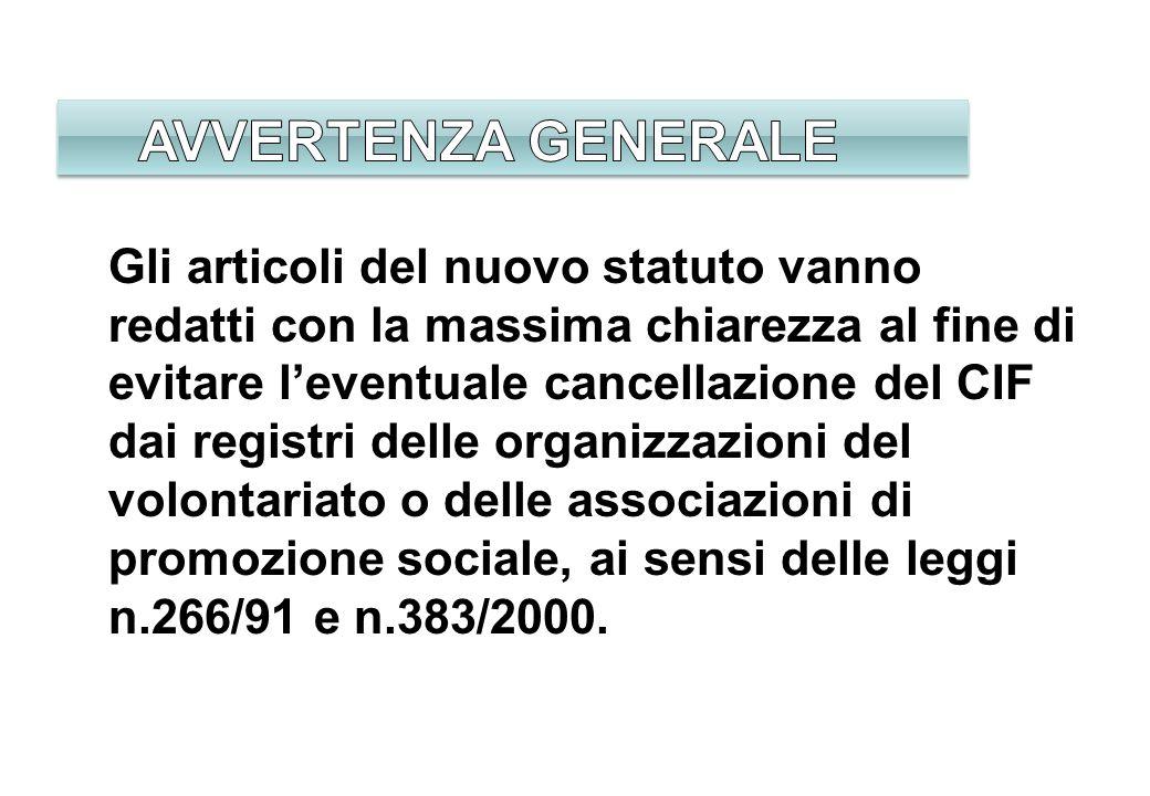 Gli articoli del nuovo statuto vanno redatti con la massima chiarezza al fine di evitare leventuale cancellazione del CIF dai registri delle organizza