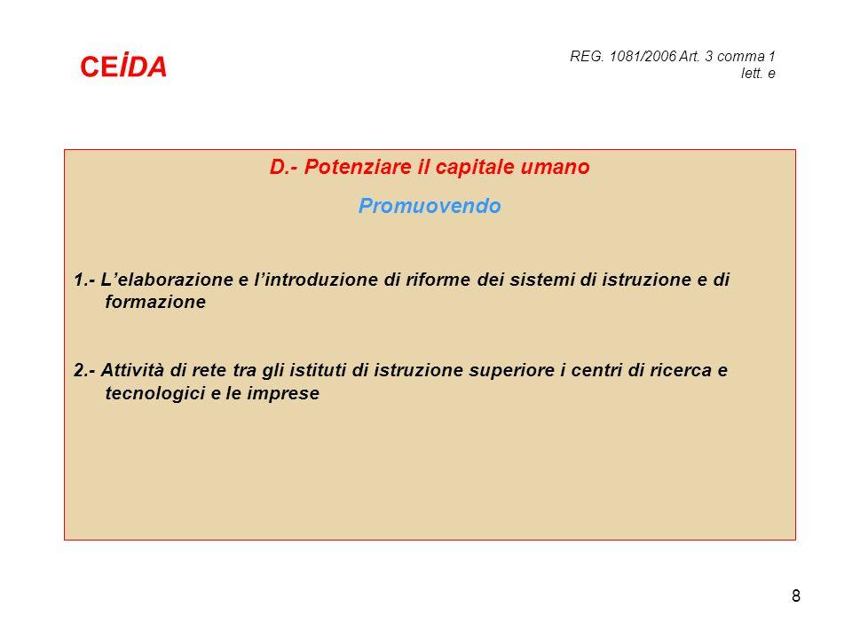 8 D.- Potenziare il capitale umano Promuovendo 1.- Lelaborazione e lintroduzione di riforme dei sistemi di istruzione e di formazione 2.- Attività di