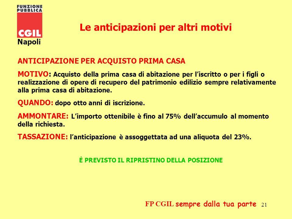 22 Napoli FP CGIL sempre dalla tua parte ANTICIPAZIONE PER ALTRE NECESSITA NON DOCUMENTATE MOTIVO: Altre necessità non documentate.