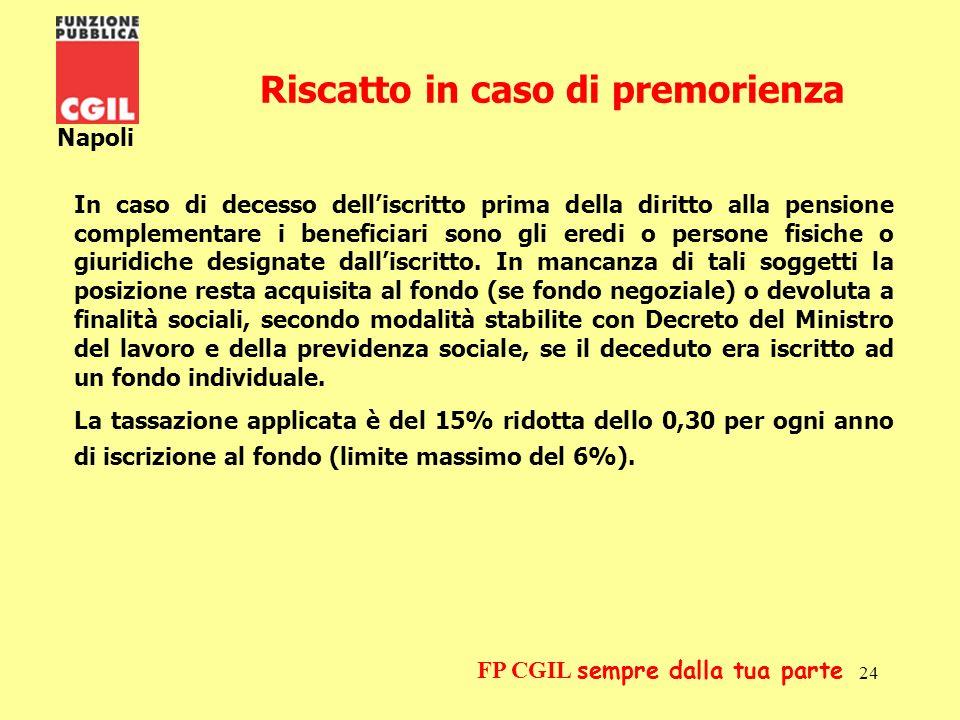 25 Napoli FP CGIL sempre dalla tua parte Liscritto al fondo ha la possibilità di trasferire la posizione individuale ad altro fondo pensione negoziale a cui accede in relazione alla nuova attività.