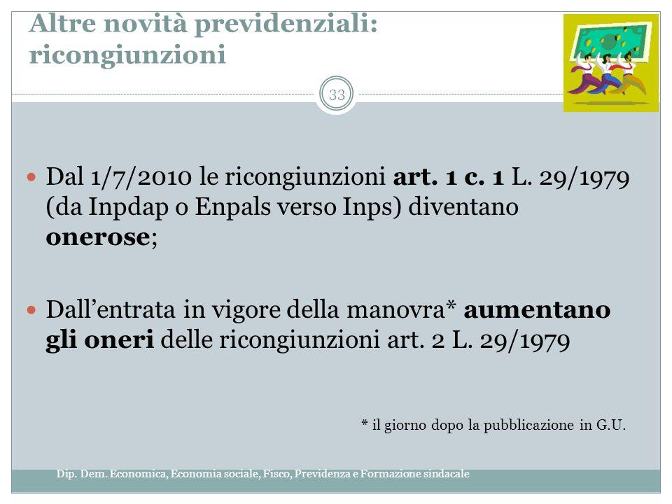 Altre novità previdenziali: ricongiunzioni Dal 1/7/2010 le ricongiunzioni art. 1 c. 1 L. 29/1979 (da Inpdap o Enpals verso Inps) diventano onerose; Da