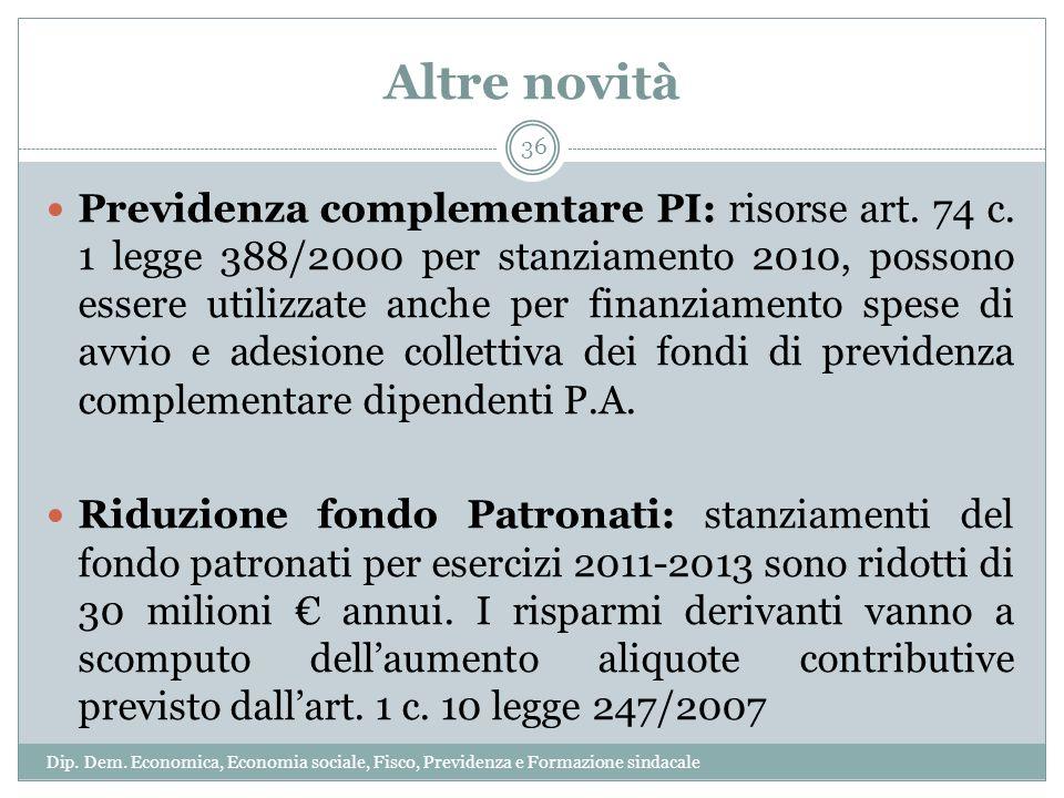 Altre novità Previdenza complementare PI: risorse art. 74 c. 1 legge 388/2000 per stanziamento 2010, possono essere utilizzate anche per finanziamento