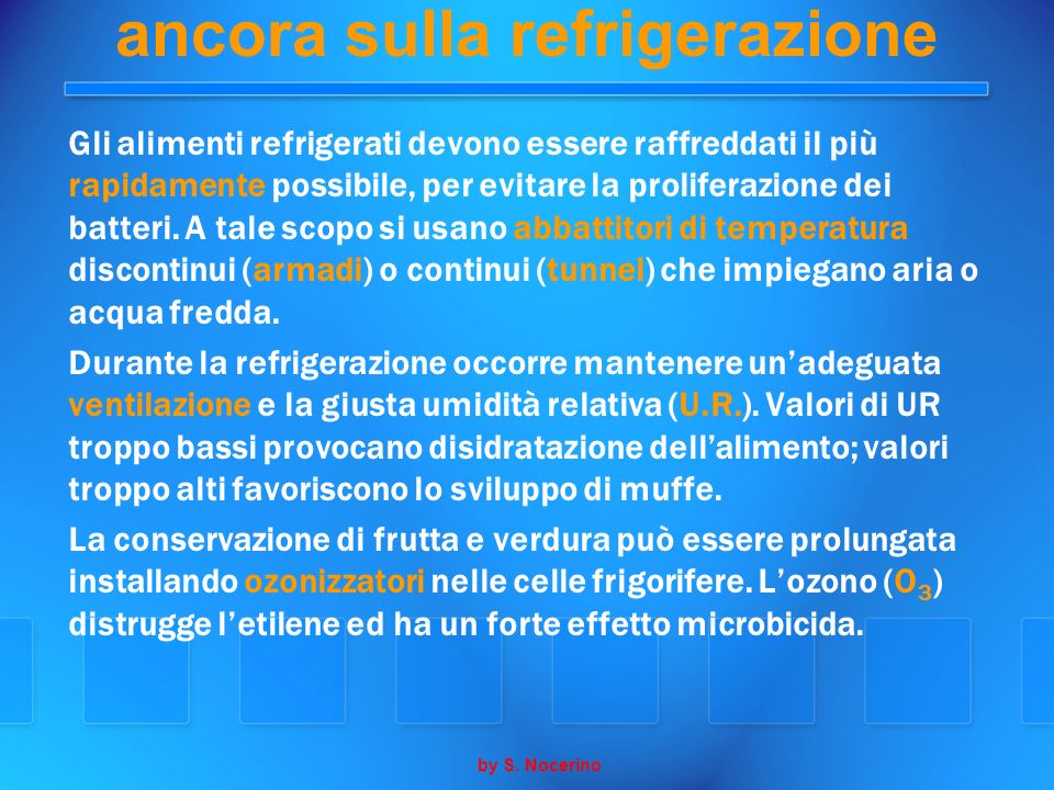 ancora sulla refrigerazione Gli alimenti refrigerati devono essere raffreddati il più rapidamente possibile, per evitare la proliferazione dei batteri