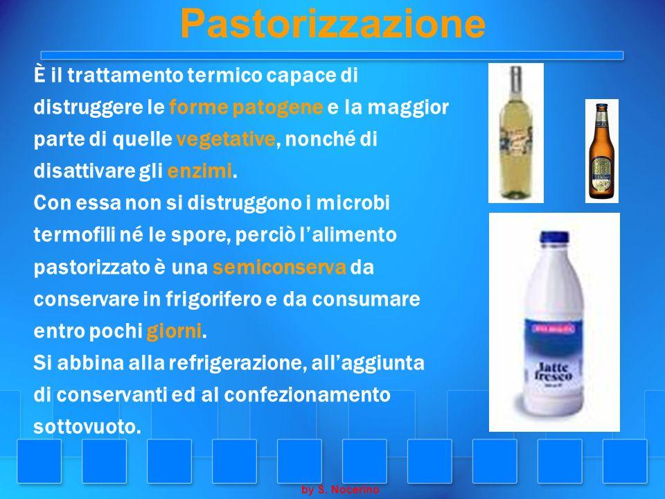 Pastorizzazione È il trattamento termico capace di distruggere le forme patogene e la maggior parte di quelle vegetative, nonché di disattivare gli en