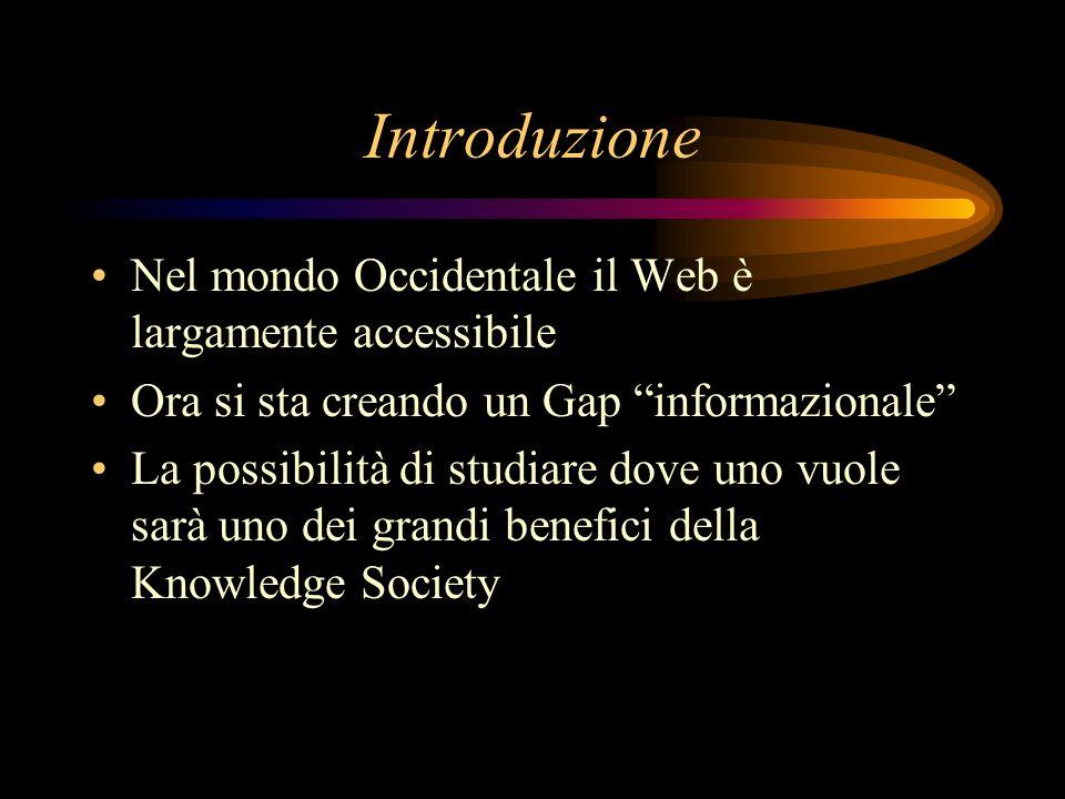 Introduzione Nel mondo Occidentale il Web è largamente accessibile Ora si sta creando un Gap informazionale La possibilità di studiare dove uno vuole sarà uno dei grandi benefici della Knowledge Society