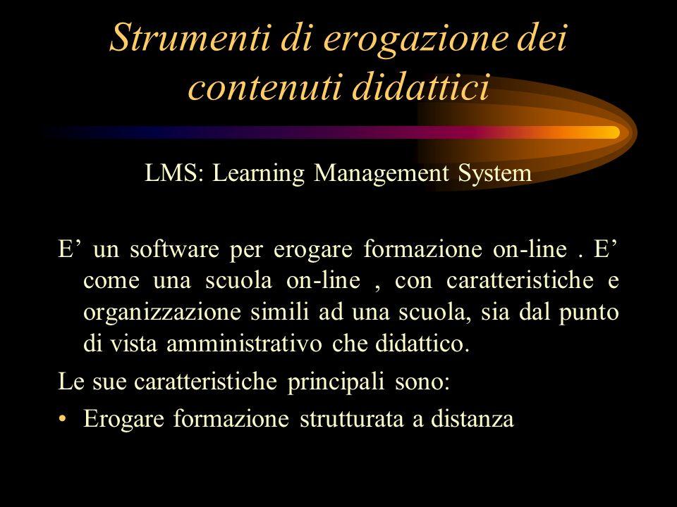 Strumenti di erogazione dei contenuti didattici LMS: Learning Management System E un software per erogare formazione on-line.