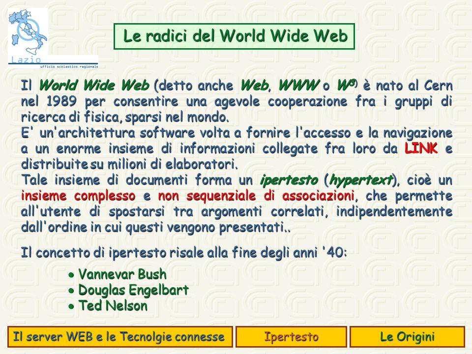 Le radici del World Wide Web Le radici del World Wide Web Il World Wide Web (detto anche Web, WWW o W 3) è nato al Cern nel 1989 per consentire una agevole cooperazione fra i gruppi di ricerca di fisica, sparsi nel mondo.