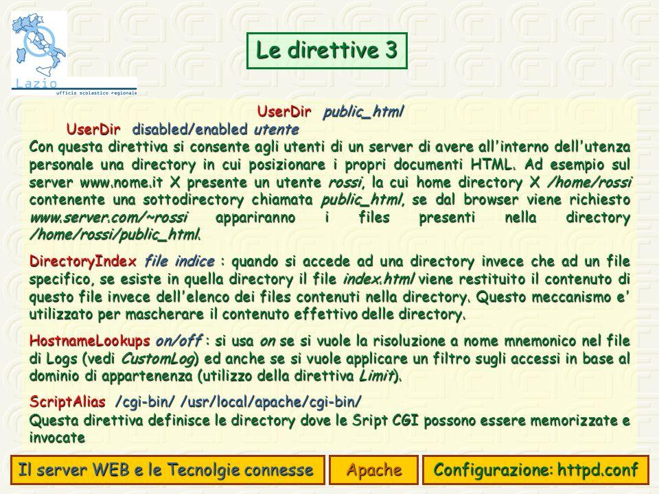 Il server WEB e le Tecnolgie connesse Apache Configurazione: httpd.conf Le direttive 3 UserDirpublic_html UserDirdisabled/enabled utente Con questa di
