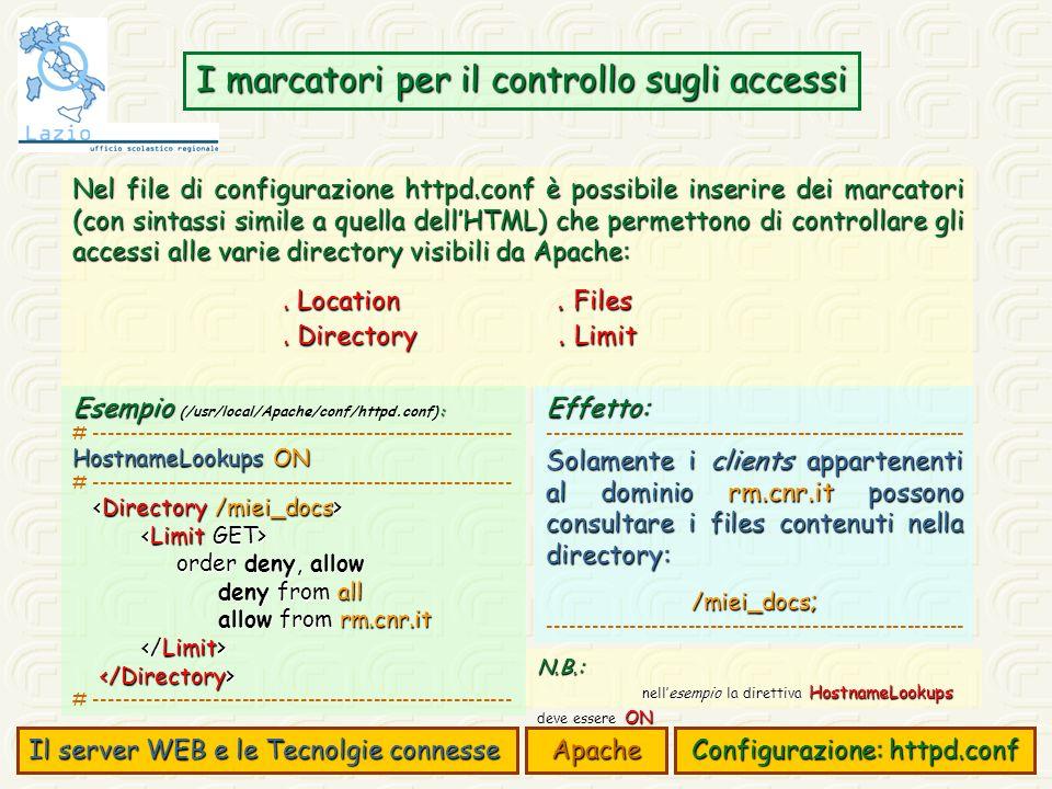 I marcatori per il controllo sugli accessi Nel file di configurazione httpd.conf è possibile inserire dei marcatori (con sintassi simile a quella dellHTML) che permettono di controllare gli accessi alle varie directory visibili da Apache:.