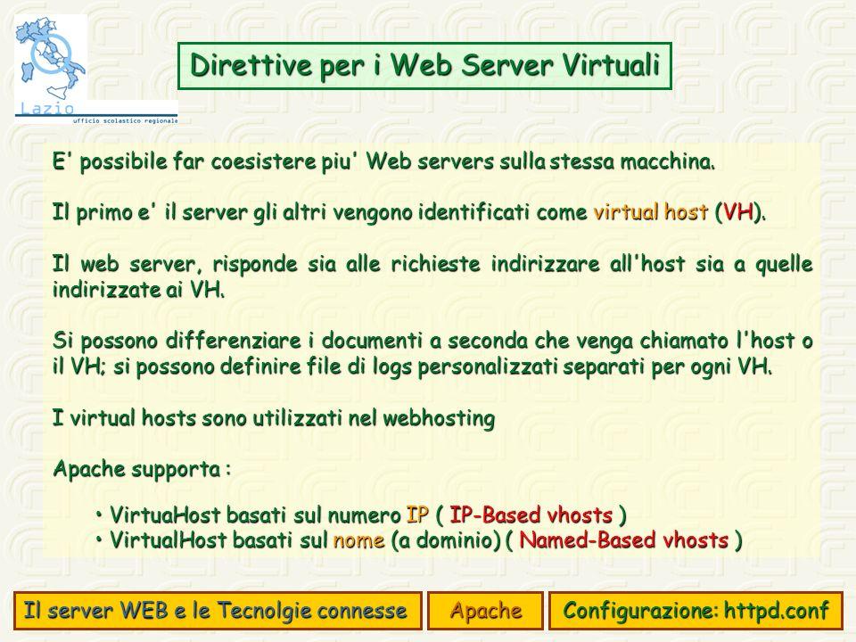 Direttive per i Web Server Virtuali Il server WEB e le Tecnolgie connesse Apache Configurazione: httpd.conf E possibile far coesistere piu Web servers sulla stessa macchina.