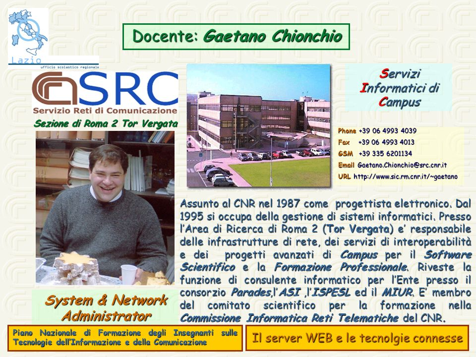 Docente: Gaetano Chionchio System & Network Administrator Assunto al CNR nel 1987 come progettista elettronico. Dal 1995 si occupa della gestione di s
