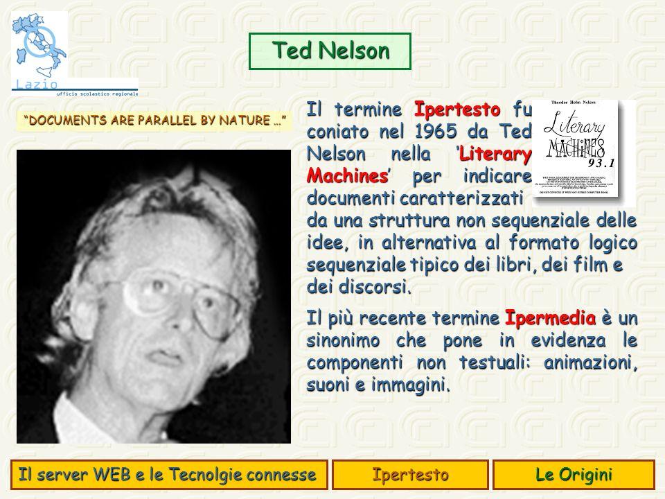 Il termine Ipertesto fu coniato nel 1965 da Ted Nelson nella Literary Machines per indicare documenti caratterizzati Ted Nelson da una struttura non sequenziale delle idee, in alternativa al formato logico sequenziale tipico dei libri, dei film e dei discorsi.