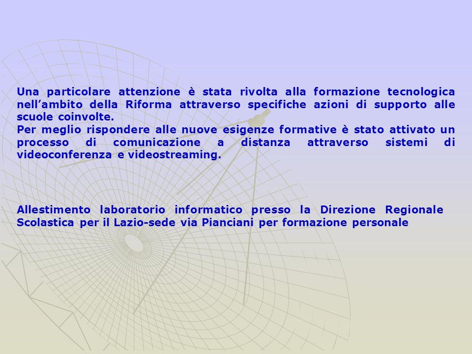 Allestimento laboratorio informatico presso la Direzione Regionale Scolastica per il Lazio-sede via Pianciani per formazione personale Una particolare attenzione è stata rivolta alla formazione tecnologica nellambito della Riforma attraverso specifiche azioni di supporto alle scuole coinvolte.