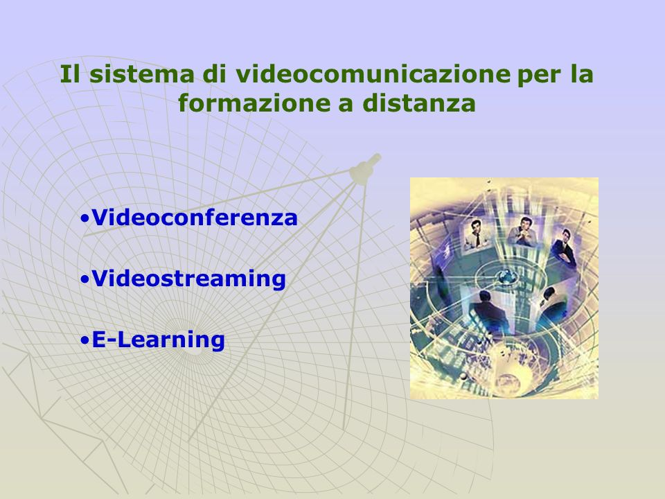 Il sistema di videocomunicazione per la formazione a distanza Videoconferenza Videostreaming E-Learning