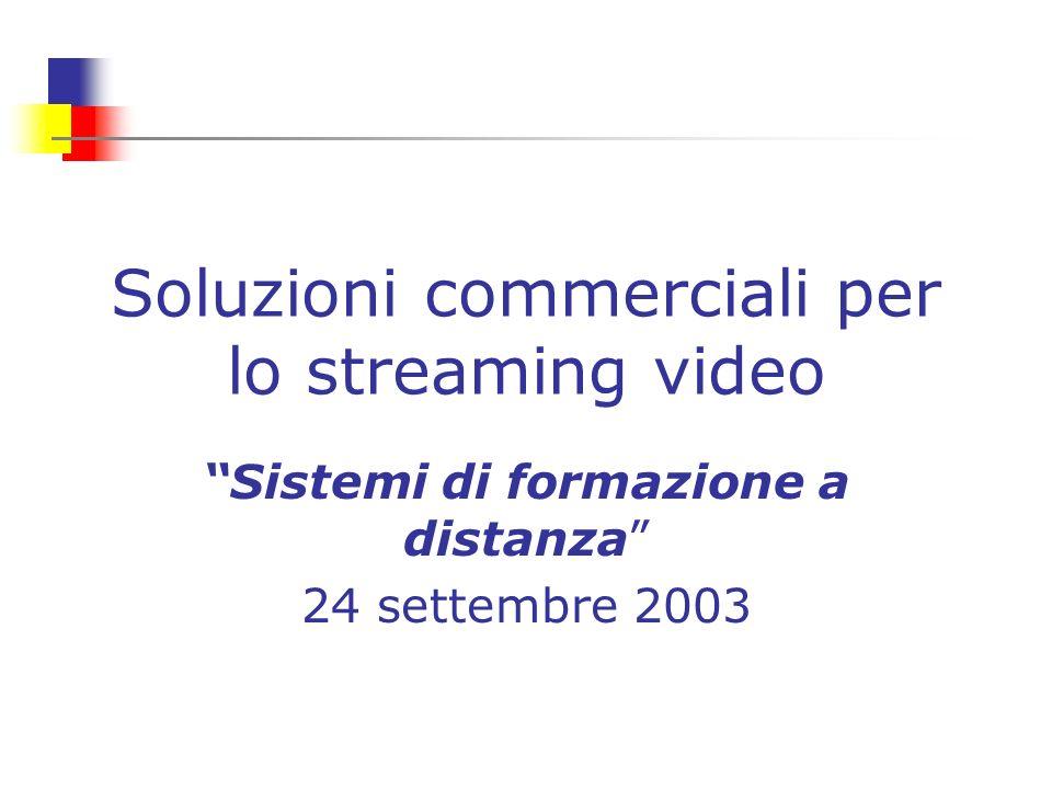 Soluzioni commerciali per lo streaming video Sistemi di formazione a distanza 24 settembre 2003