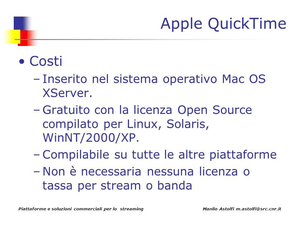 Piattaforme e soluzioni commerciali per lo streaming Manlio Astolfi m.astolfi@src.cnr.it Apple QuickTime Costi –Inserito nel sistema operativo Mac OS XServer.