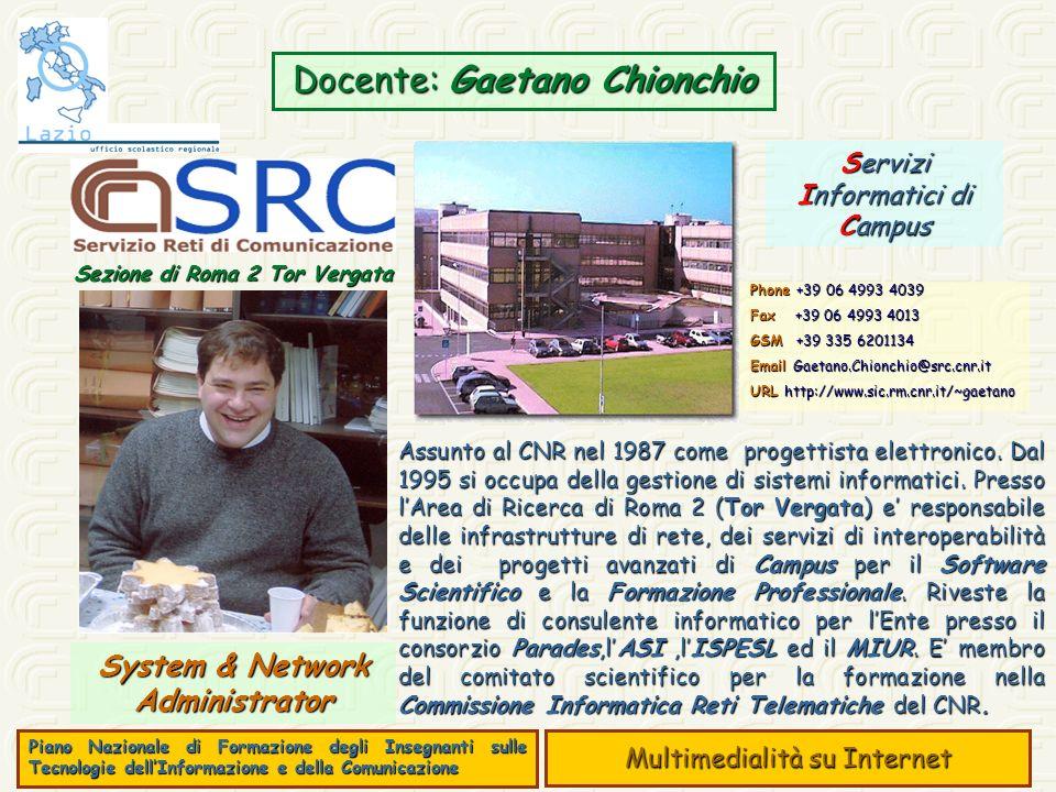 Piano Nazionale di Formazione degli Insegnanti sulle Tecnologie dellInformazione e della Comunicazione Multimedialità su Internet Docente: Gaetano Chionchio System & Network Administrator Assunto al CNR nel 1987 come progettista elettronico.