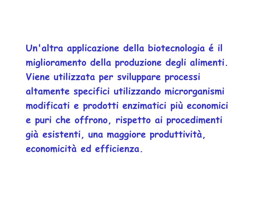 Un altra applicazione della biotecnologia é il miglioramento della produzione degli alimenti.